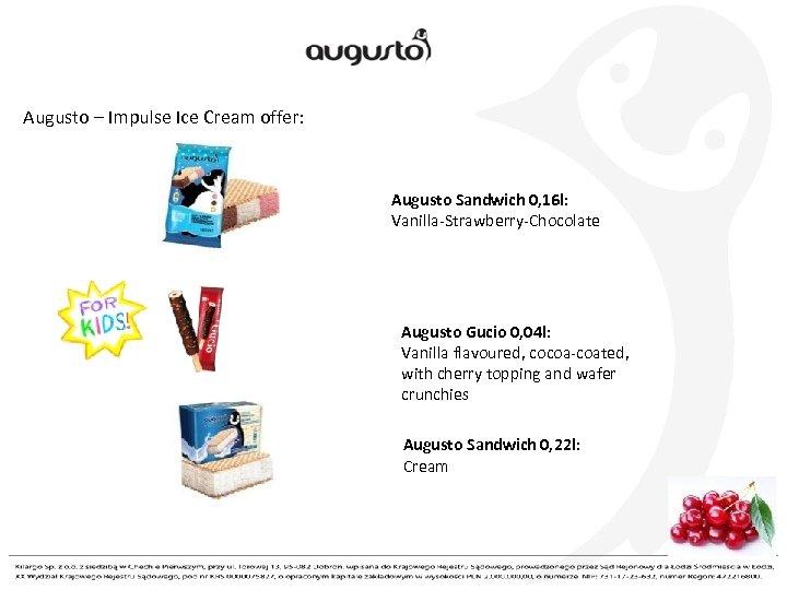 Augusto – Impulse Ice Cream offer: Augusto Sandwich 0, 16 l: Vanilla-Strawberry-Chocolate Augusto Gucio