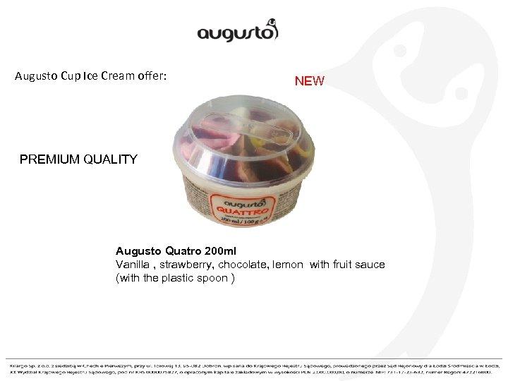 Augusto Cup Ice Cream offer: NEW PREMIUM QUALITY Augusto Quatro 200 ml Vanilla ,