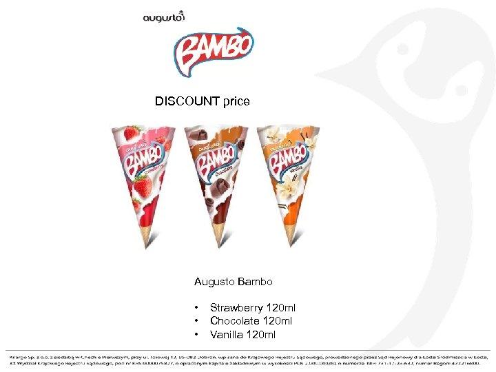 DISCOUNT price Augusto Bambo • • • Strawberry 120 ml Chocolate 120 ml Vanilla