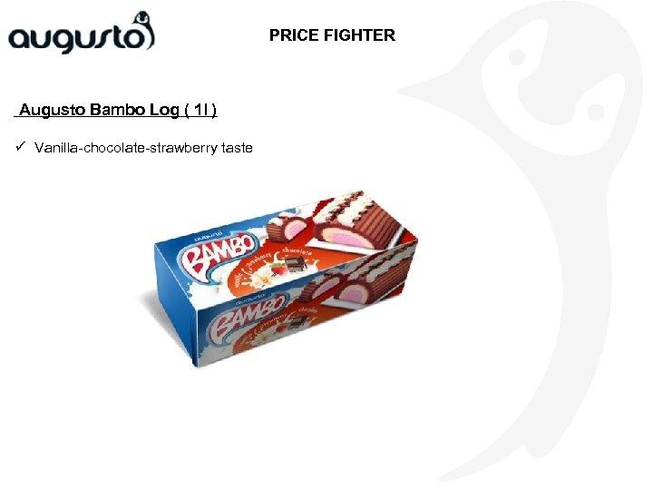 PRICE FIGHTER Augusto Bambo Log ( 1 l ) ü Vanilla-chocolate-strawberry taste