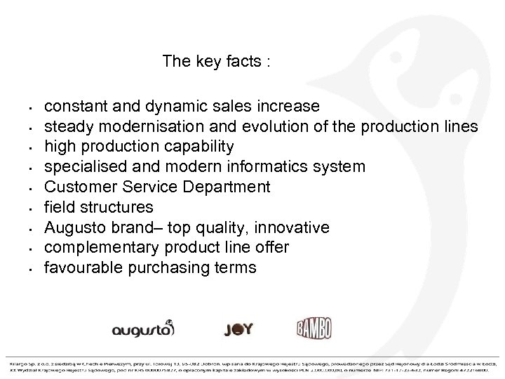 The key facts : • • • constant and dynamic sales increase steady modernisation