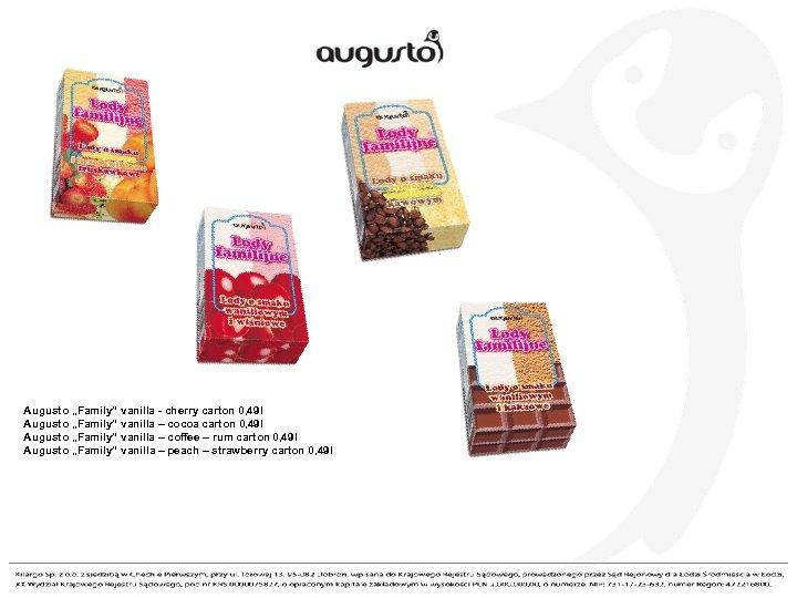 "Augusto ""Family"" vanilla - cherry carton 0, 49 l Augusto ""Family"" vanilla – cocoa"