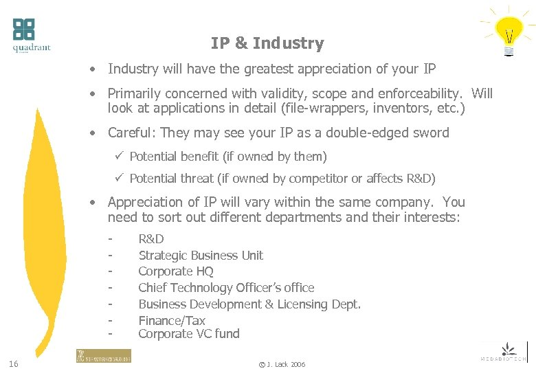 IP & Industry • Industry will have the greatest appreciation of your IP •