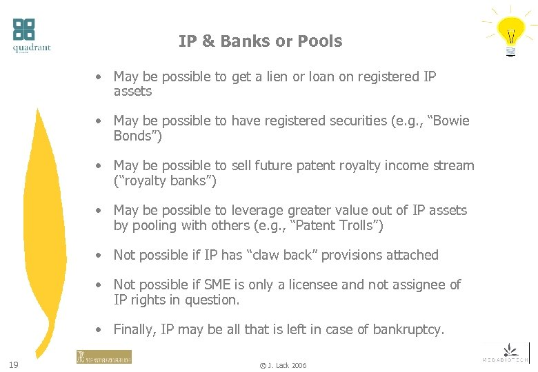 IP & Banks or Pools • May be possible to get a lien or