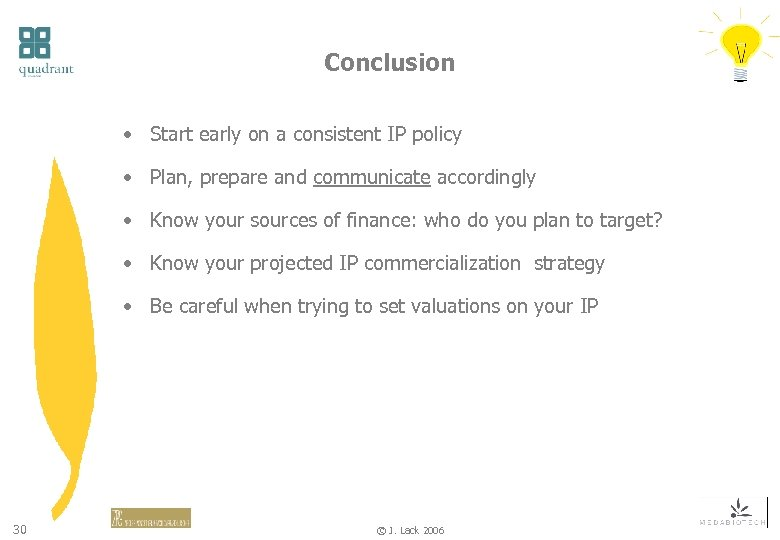 Conclusion • Start early on a consistent IP policy • Plan, prepare and communicate