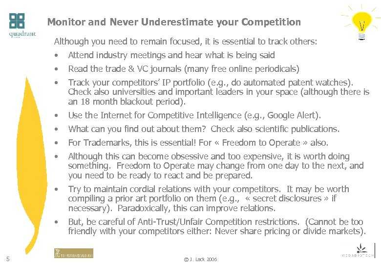 Monitor and Never Underestimate your Competition Although you need to remain focused, it is