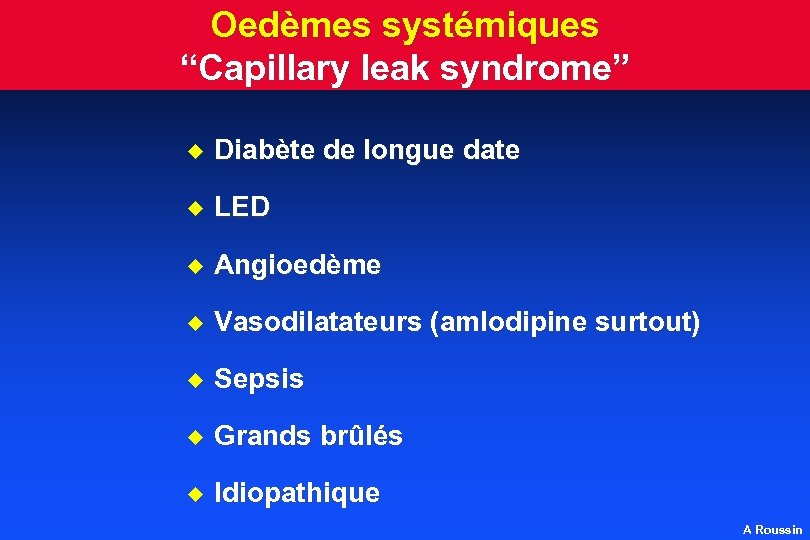 "Oedèmes systémiques ""Capillary leak syndrome"" u Diabète de longue date u LED u Angioedème"