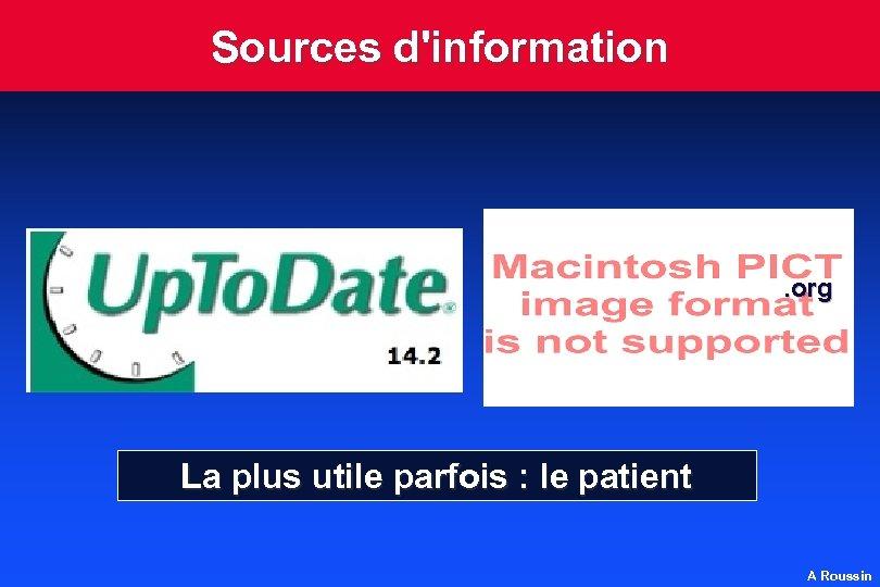 Sources d'information . org La plus utile parfois : le patient A Roussin