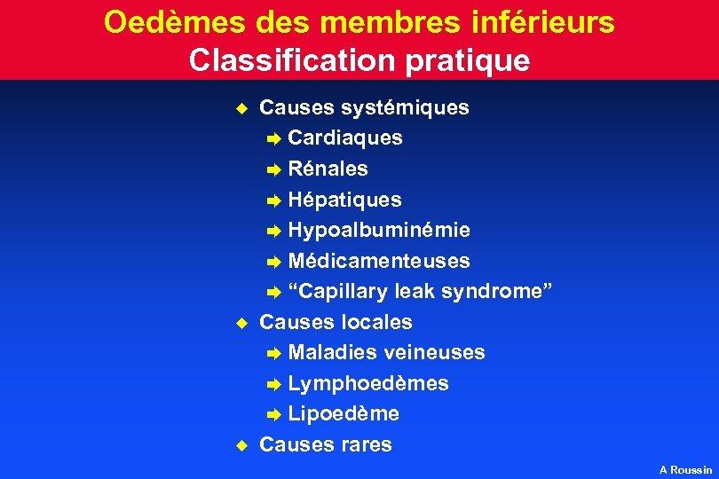 Oedèmes des membres inférieurs Classification pratique u u u Causes systémiques è Cardiaques è