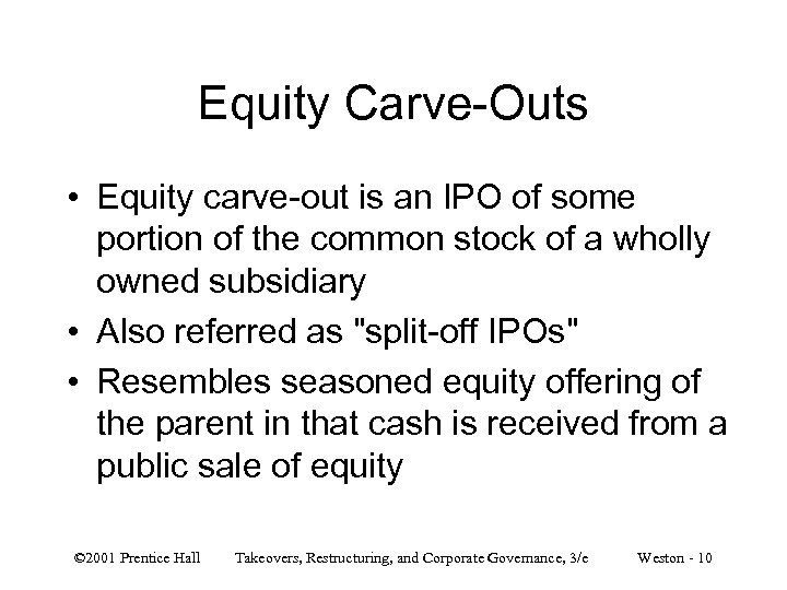 Equity Carve-Outs • Equity carve-out is an IPO of some portion of the common