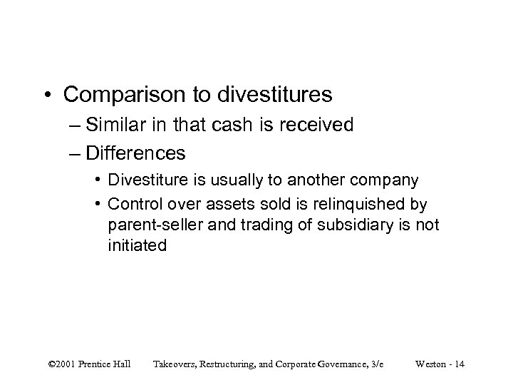 • Comparison to divestitures – Similar in that cash is received – Differences