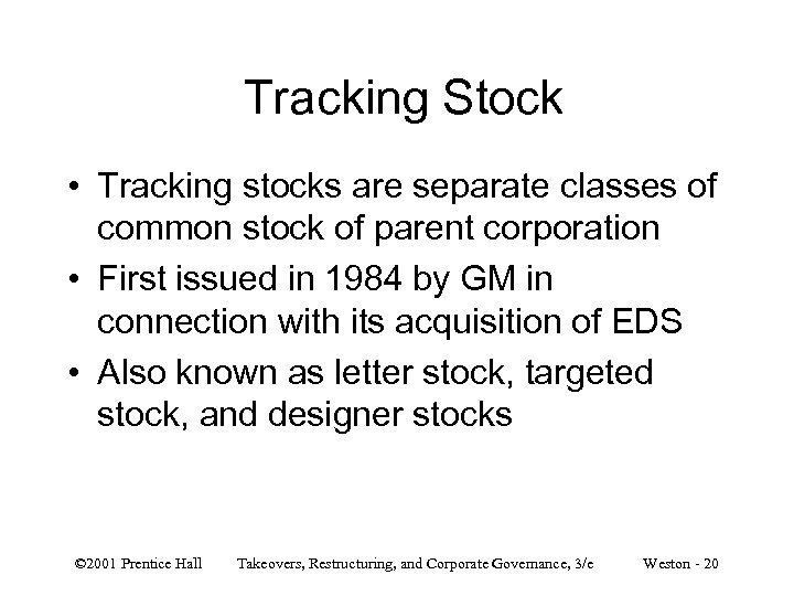 Tracking Stock • Tracking stocks are separate classes of common stock of parent corporation