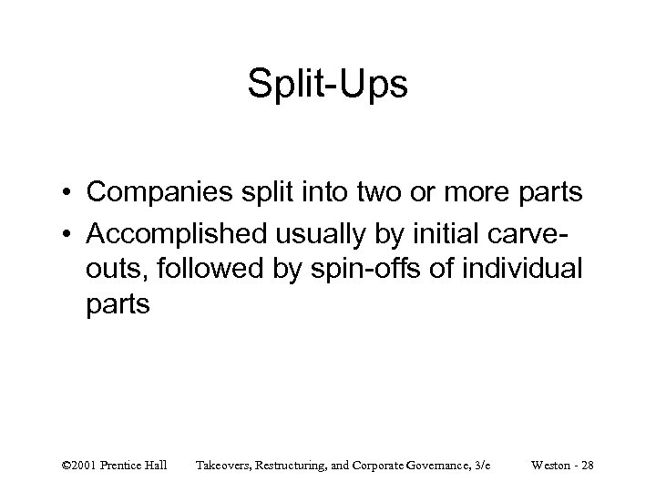 Split-Ups • Companies split into two or more parts • Accomplished usually by initial