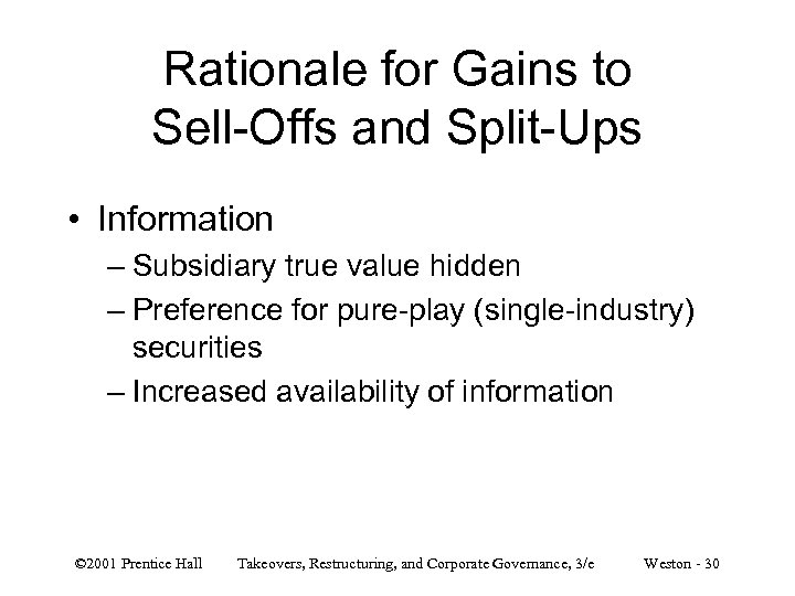 Rationale for Gains to Sell-Offs and Split-Ups • Information – Subsidiary true value hidden