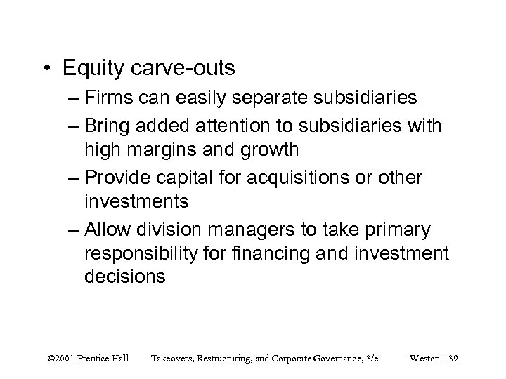• Equity carve-outs – Firms can easily separate subsidiaries – Bring added attention