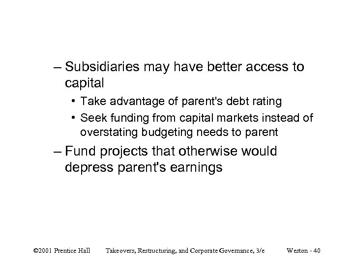 – Subsidiaries may have better access to capital • Take advantage of parent's debt