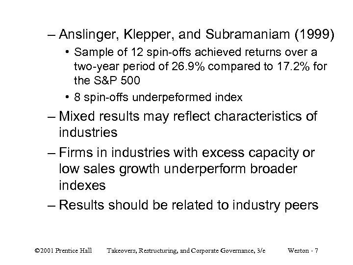 – Anslinger, Klepper, and Subramaniam (1999) • Sample of 12 spin-offs achieved returns over