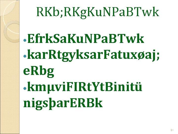 RKb; RKg. Ku. NPa. BTwk Efrk. Sa. Ku. NPa. BTwk kar. Rtgyksar. Fatuxøaj; e.