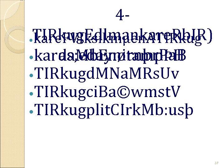 4 TIRkug. Edlmankare. Rb. IR) kare. FVIksikmµen. ATIRkug as; edaynirnþr. Pa. B karda. Mb.