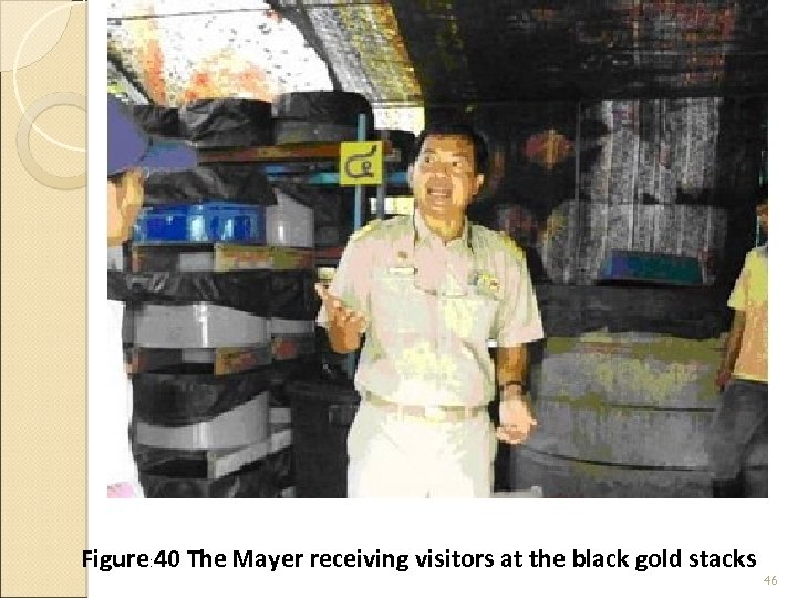 Figure: 40 The Mayer receiving visitors at the black gold stacks 46
