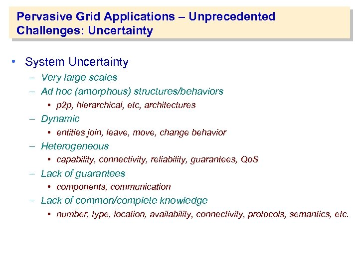 Pervasive Grid Applications – Unprecedented Challenges: Uncertainty • System Uncertainty – Very large scales