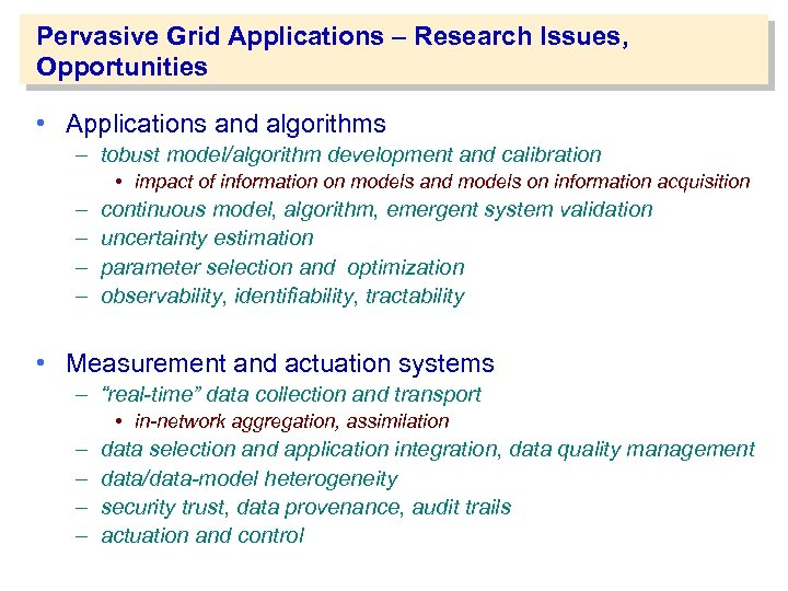 Pervasive Grid Applications – Research Issues, Opportunities • Applications and algorithms – tobust model/algorithm