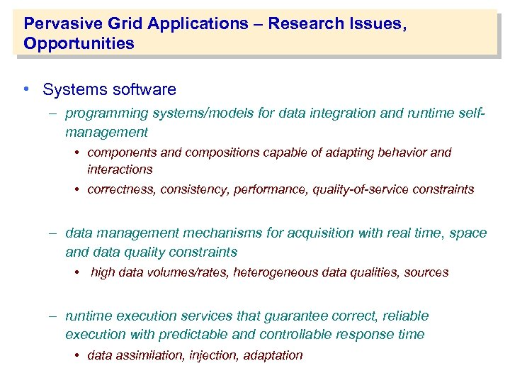 Pervasive Grid Applications – Research Issues, Opportunities • Systems software – programming systems/models for