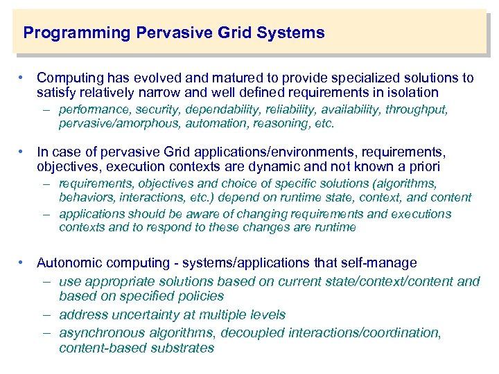 Programming Pervasive Grid Systems • Computing has evolved and matured to provide specialized solutions