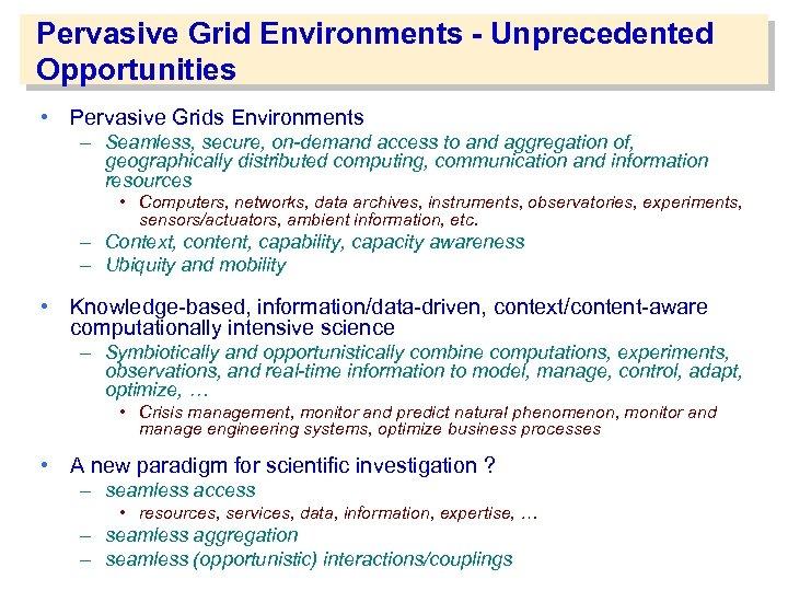 Pervasive Grid Environments - Unprecedented Opportunities • Pervasive Grids Environments – Seamless, secure, on-demand