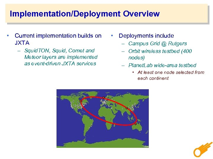 Implementation/Deployment Overview • Current implementation builds on JXTA – Squid. TON, Squid, Comet and