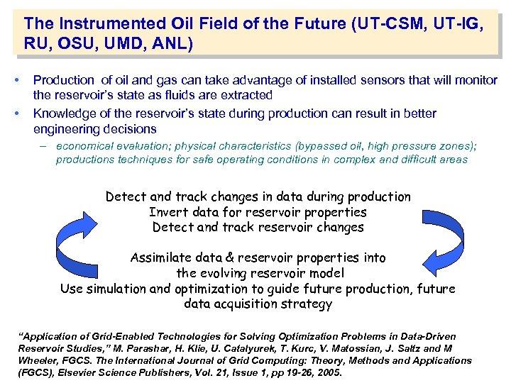 The Instrumented Oil Field of the Future (UT-CSM, UT-IG, RU, OSU, UMD, ANL) •