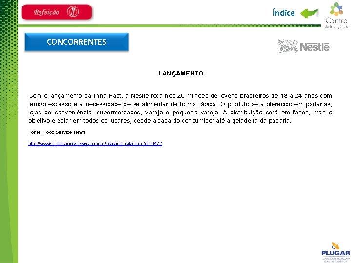 Índice CONCORRENTES LANÇAMENTO Com o lançamento da linha Fast, a Nestlé foca nos 20