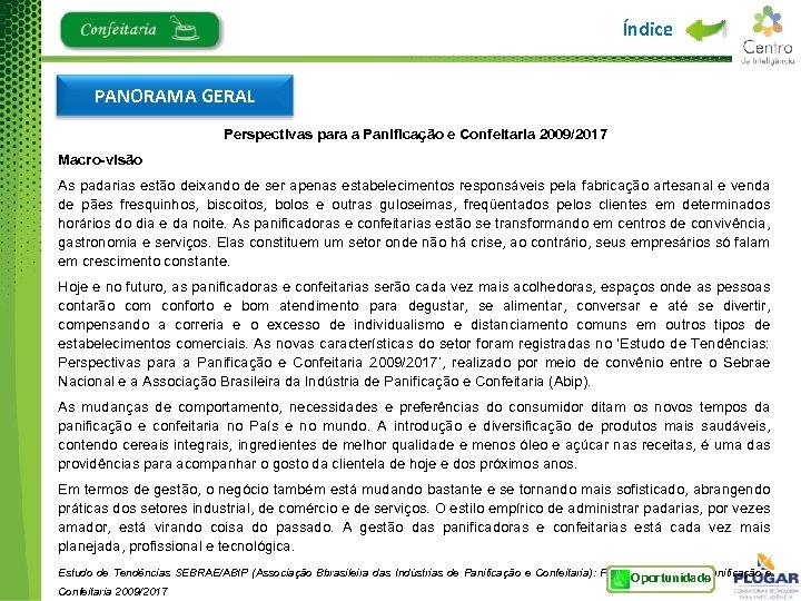 Índice PANORAMA GERAL Perspectivas para a Panificação e Confeitaria 2009/2017 Macro-visão As padarias estão
