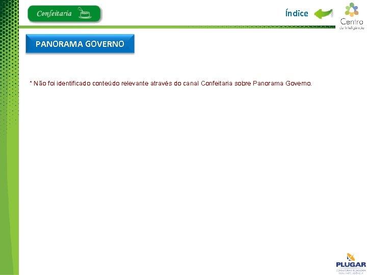 Índice PANORAMA GOVERNO * Não foi identificado conteúdo relevante através do canal Confeitaria sobre