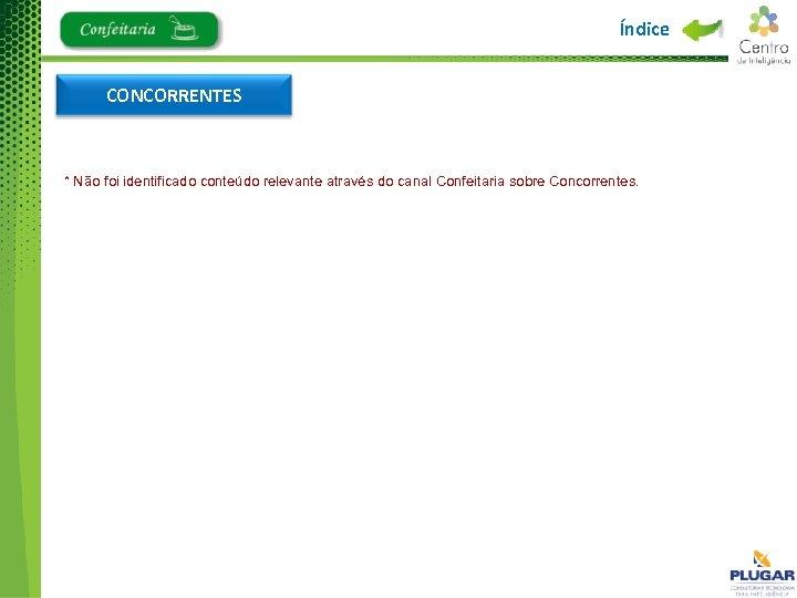 Índice CONCORRENTES * Não foi identificado conteúdo relevante através do canal Confeitaria sobre Concorrentes.