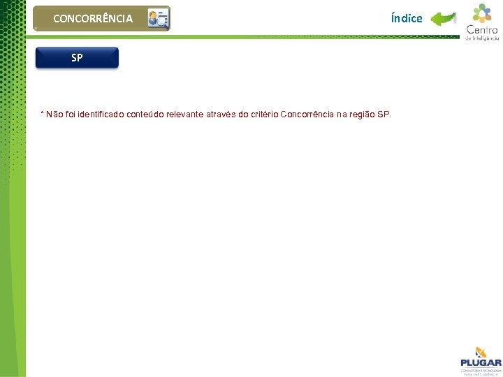 CONCORRÊNCIA Índice SP * Não foi identificado conteúdo relevante através do critério Concorrência na