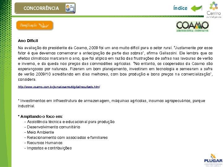 CONCORRÊNCIA Índice Ano Difícil Na avaliação do presidente da Coamo, 2009 foi um ano