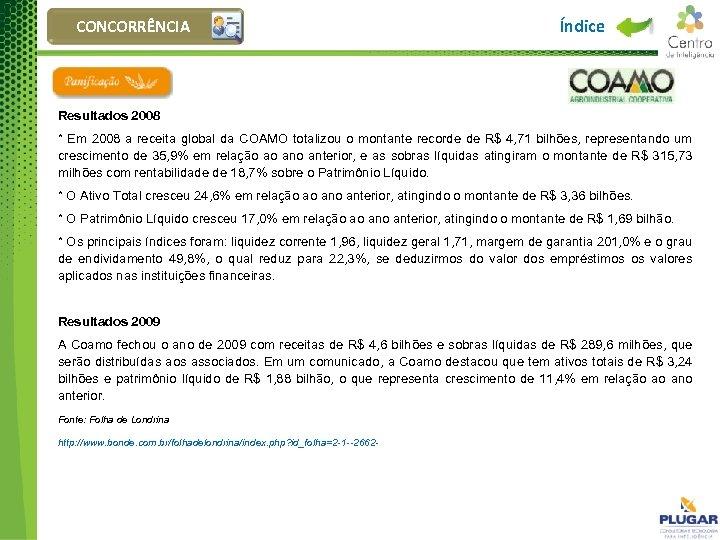 CONCORRÊNCIA Índice Resultados 2008 * Em 2008 a receita global da COAMO totalizou o
