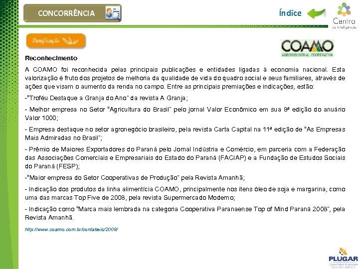 CONCORRÊNCIA Índice Reconhecimento A COAMO foi reconhecida pelas principais publicações e entidades ligadas à