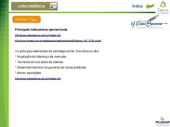 CONCORRÊNCIA Principais indicadores operacionais http: //www. mdiasbranco. com. br/ri/index. htm http: //www. mzweb. com.