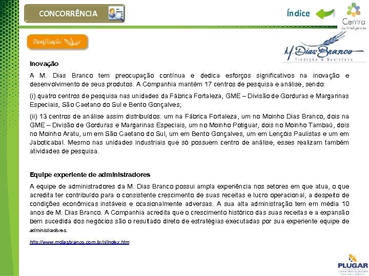 CONCORRÊNCIA Índice Inovação A M. Dias Branco tem preocupação contínua e dedica esforços significativos