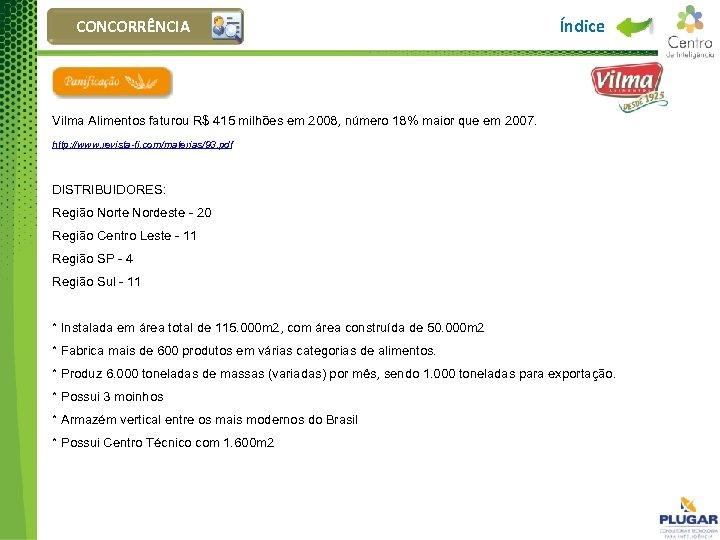 CONCORRÊNCIA Índice Vilma Alimentos faturou R$ 415 milhões em 2008, número 18% maior que