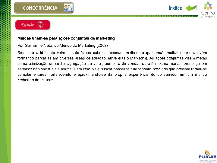 CONCORRÊNCIA Índice Marcas unem-se para ações conjuntas de marketing Por Guilherme Neto, do Mundo