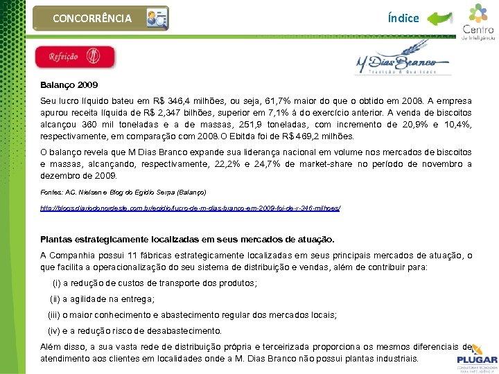 CONCORRÊNCIA Índice Balanço 2009 Seu lucro líquido bateu em R$ 346, 4 milhões, ou