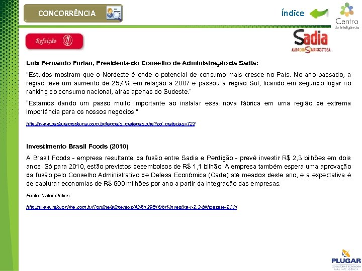 CONCORRÊNCIA Índice Luiz Fernando Furlan, Presidente do Conselho de Administração da Sadia: