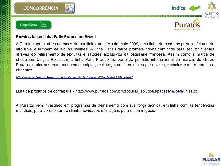 CONCORRÊNCIA Índice Puratos lança linha Patis France no Brasil A Puratos apresentará ao mercado