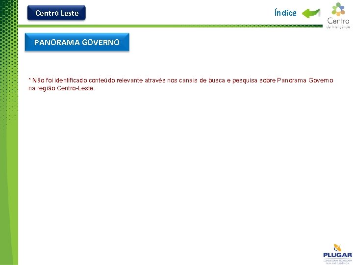 Centro Leste Índice PANORAMA GOVERNO * Não foi identificado conteúdo relevante através nos canais
