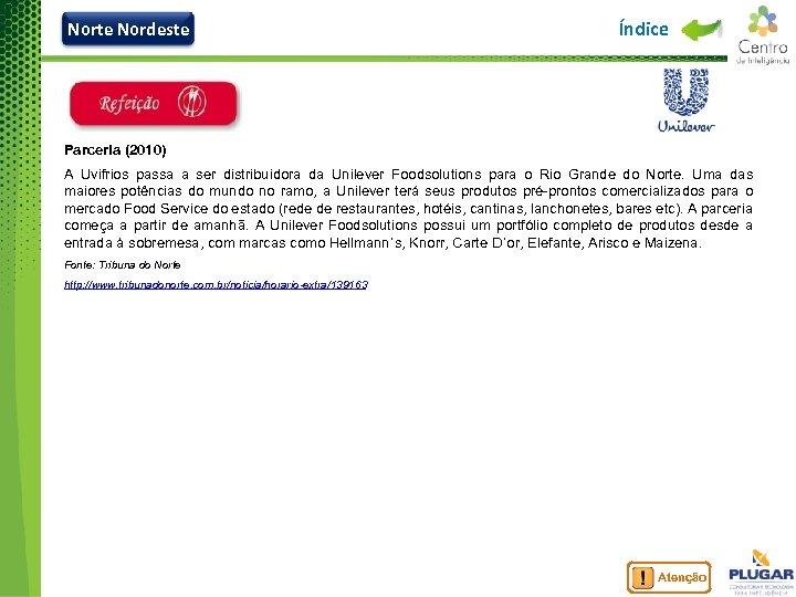 Norte Nordeste Índice Parceria (2010) A Uvifrios passa a ser distribuidora da Unilever Foodsolutions