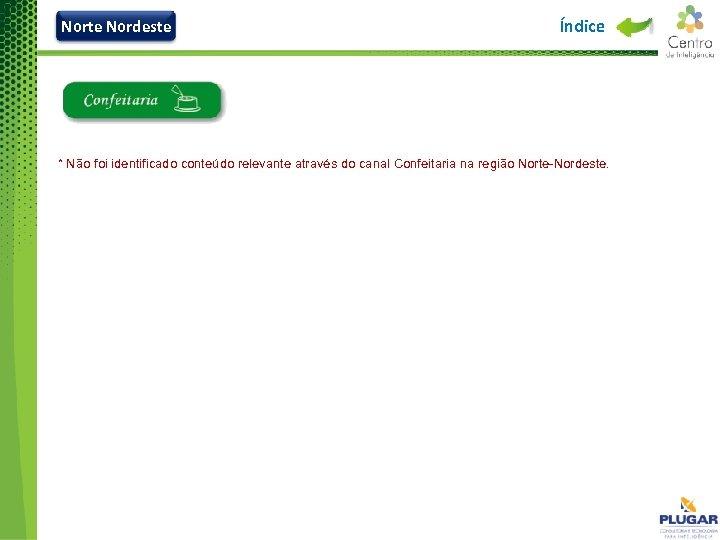 Norte Nordeste Índice * Não foi identificado conteúdo relevante através do canal Confeitaria na