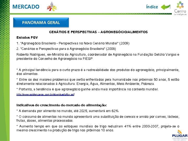 MERCADO Índice PANORAMA GERAL CENÁTIOS E PERSPECTIVAS – AGRONEGÓCIO/ALIMENTOS Estudos FGV 1.